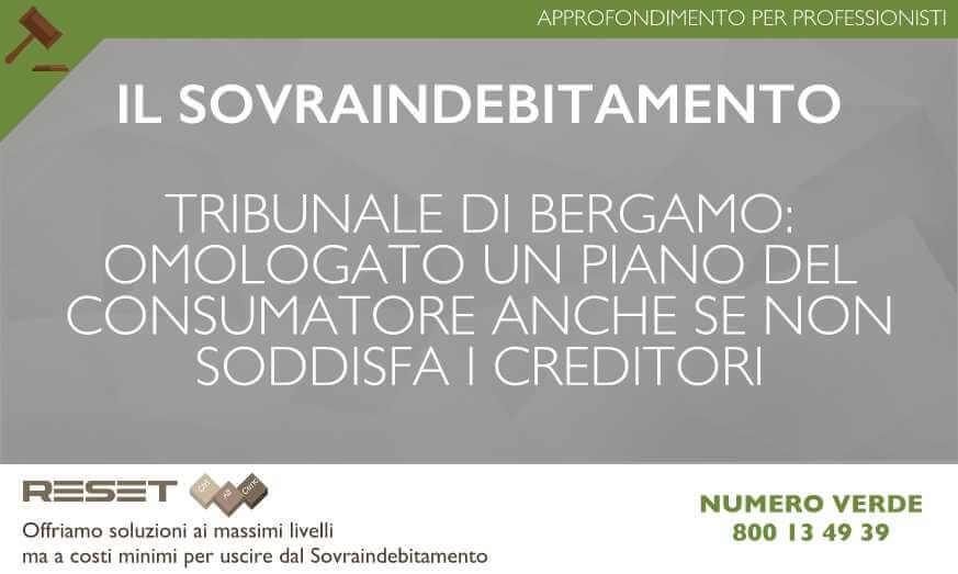 Il Giudice del Tribunale di Bergamo omologa il Piano del Consumatore anche se non soddisfa i creditori